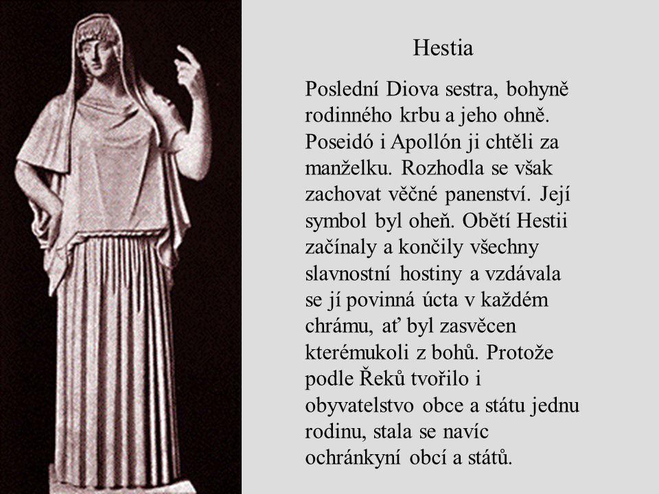 Hestia Poslední Diova sestra, bohyně rodinného krbu a jeho ohně. Poseidó i Apollón ji chtěli za manželku. Rozhodla se však zachovat věčné panenství. J