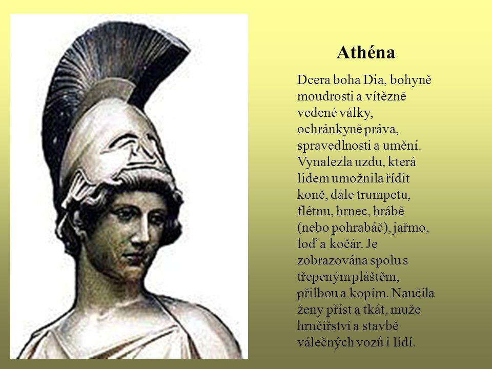 Athéna Dcera boha Dia, bohyně moudrosti a vítězně vedené války, ochránkyně práva, spravedlnosti a umění. Vynalezla uzdu, která lidem umožnila řídit ko