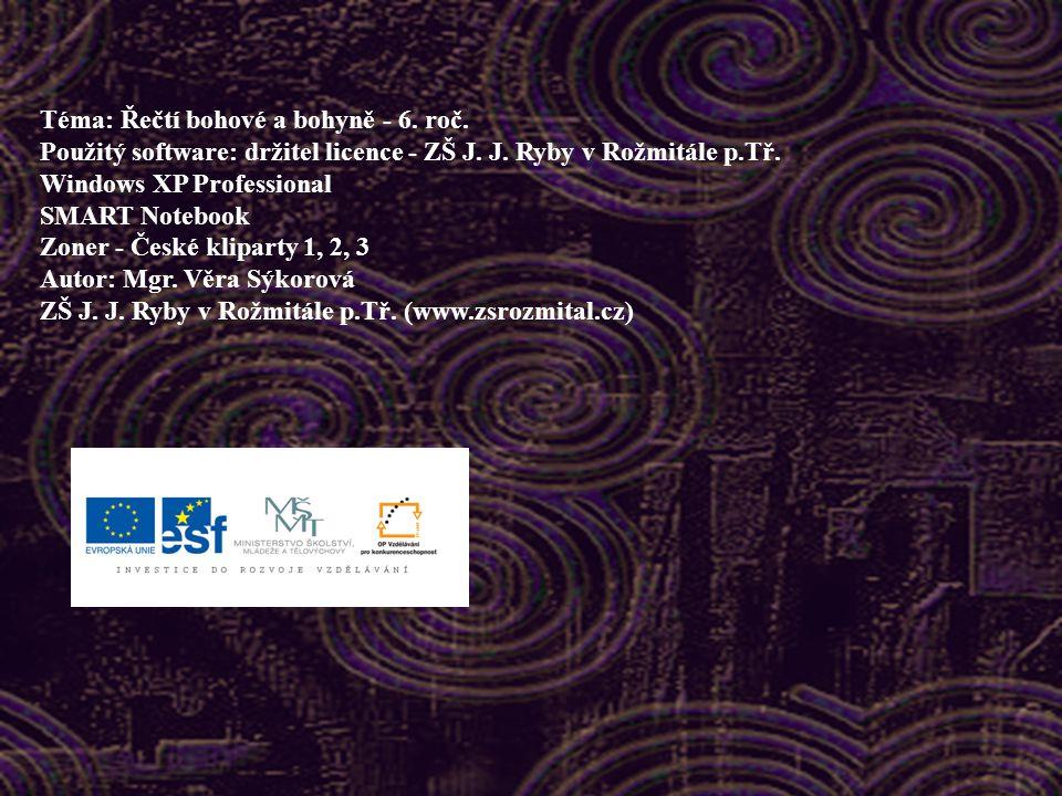 Téma: Řečtí bohové a bohyně - 6.roč. Použitý software: držitel licence - ZŠ J.