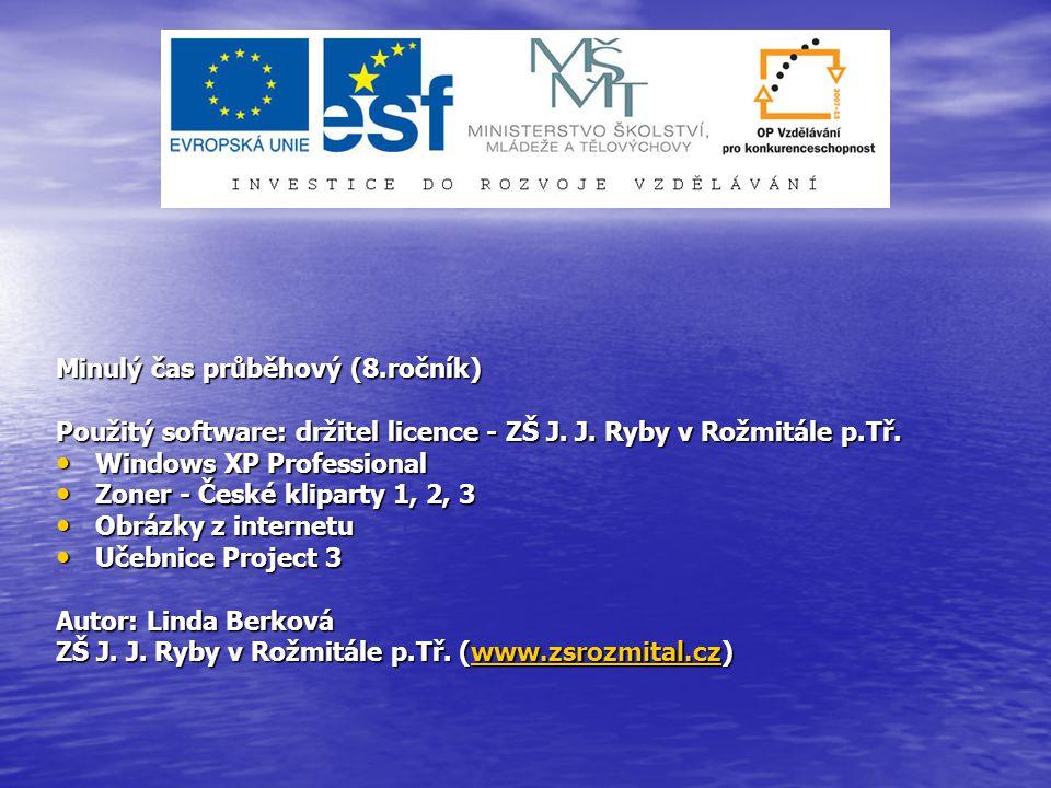 Minulý čas průběhový (8.ročník) Použitý software: držitel licence - ZŠ J.