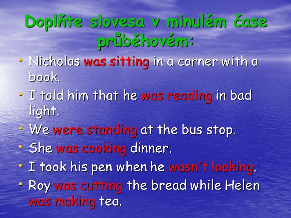 Doplňte slovesa v minulém čase průběhovém: Nicholas was sitting in a corner with a book.