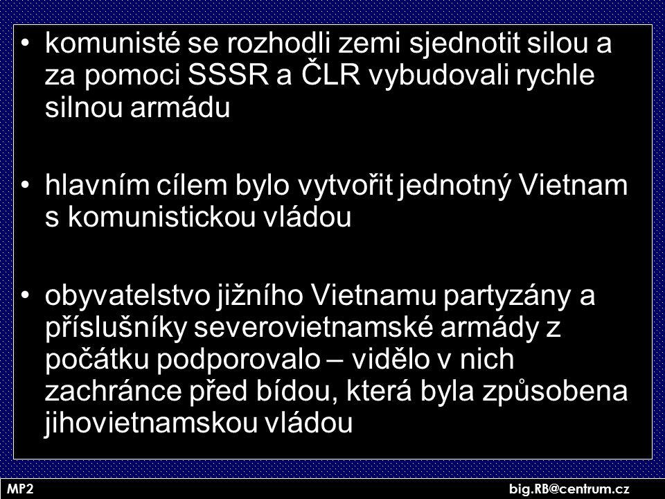 MP2 big.RB@centrum.cz komunisté se rozhodli zemi sjednotit silou a za pomoci SSSR a ČLR vybudovali rychle silnou armádu hlavním cílem bylo vytvořit je