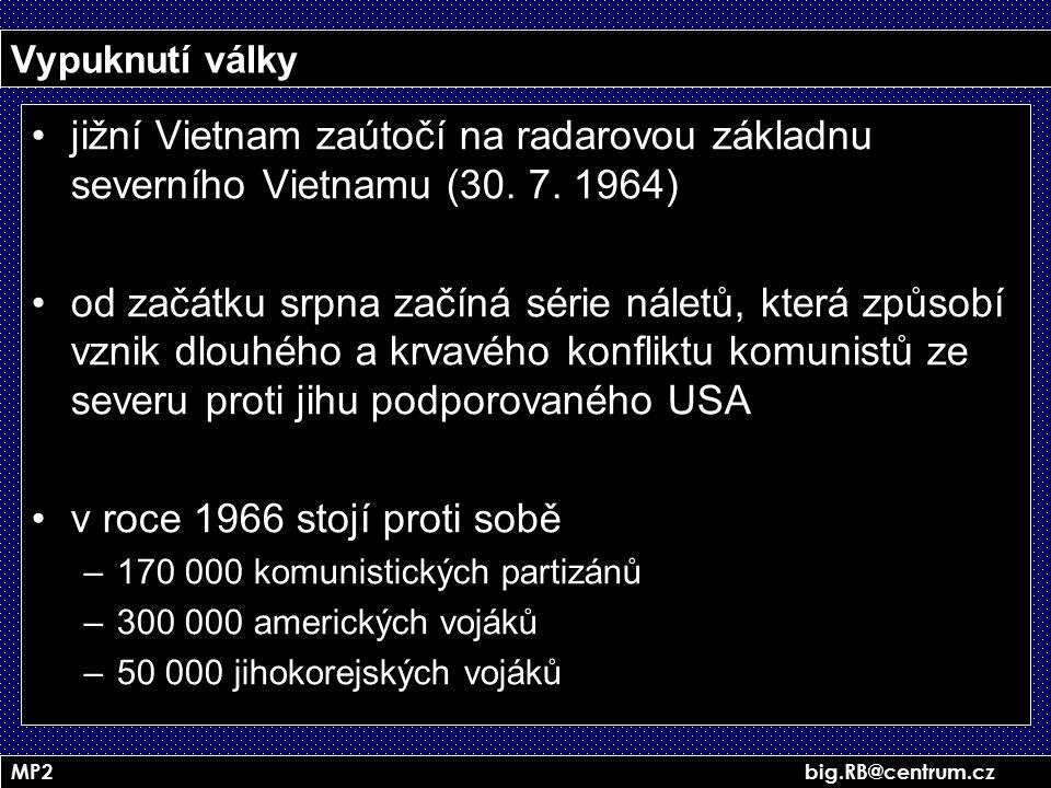 MP2 big.RB@centrum.cz Vypuknutí války jižní Vietnam zaútočí na radarovou základnu severního Vietnamu (30. 7. 1964) od začátku srpna začíná série nálet