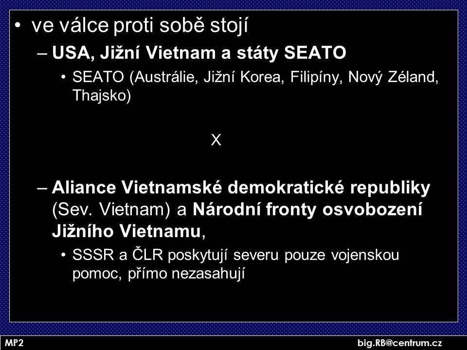 MP2 big.RB@centrum.cz ve válce proti sobě stojí –USA, Jižní Vietnam a státy SEATO SEATO (Austrálie, Jižní Korea, Filipíny, Nový Zéland, Thajsko) X –Al