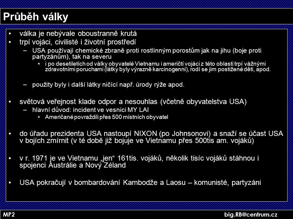 MP2 big.RB@centrum.cz Průběh války válka je nebývale oboustranně krutá trpí vojáci, civilisté i životní prostředí –USA používají chemické zbraně proti