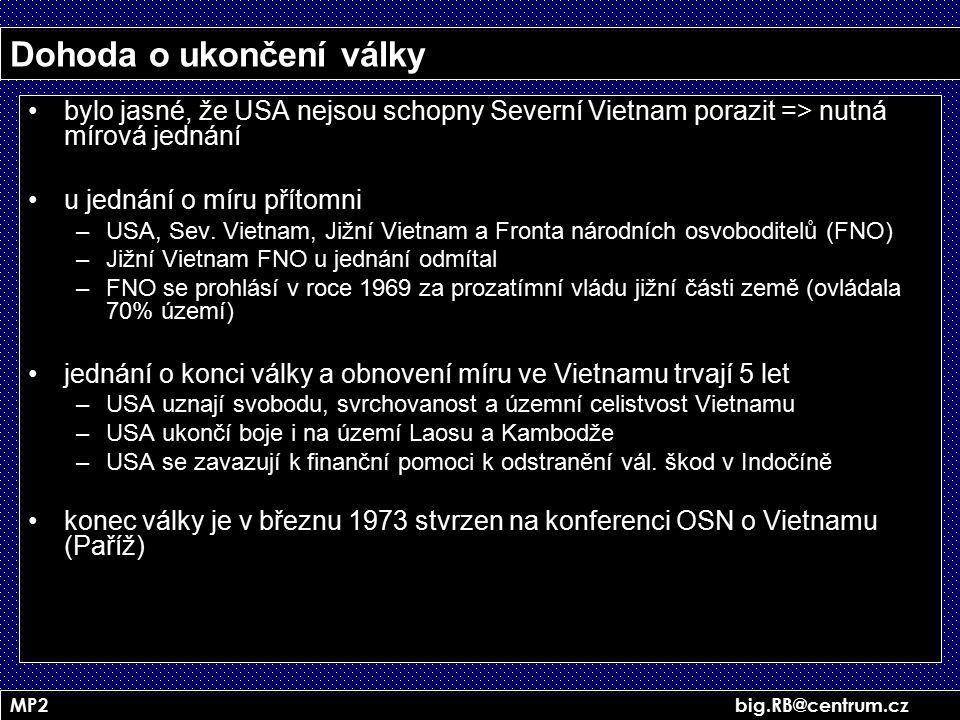 MP2 big.RB@centrum.cz Dohoda o ukončení války bylo jasné, že USA nejsou schopny Severní Vietnam porazit => nutná mírová jednání u jednání o míru příto