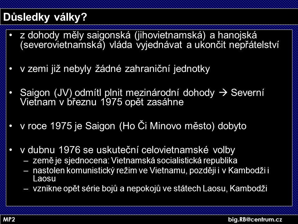 MP2 big.RB@centrum.cz Důsledky války? z dohody měly saigonská (jihovietnamská) a hanojská (severovietnamská) vláda vyjednávat a ukončit nepřátelství v