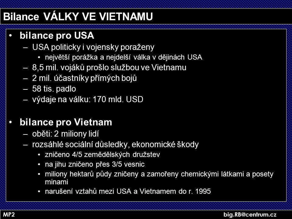 MP2 big.RB@centrum.cz Bilance VÁLKY VE VIETNAMU bilance pro USA –USA politicky i vojensky poraženy největší porážka a nejdelší válka v dějinách USA –8