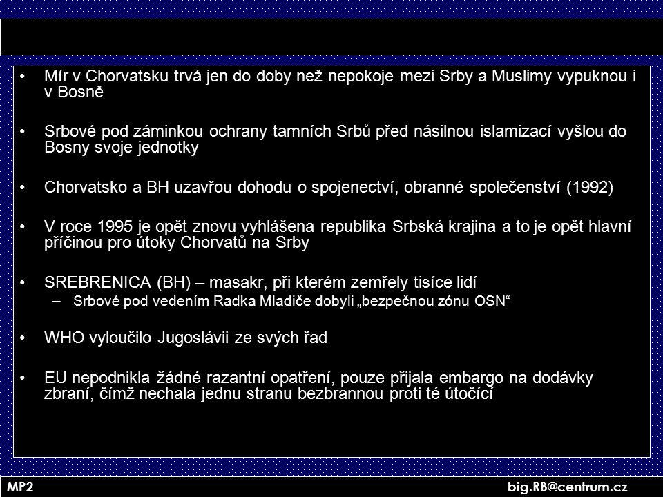 MP2 big.RB@centrum.cz Mír v Chorvatsku trvá jen do doby než nepokoje mezi Srby a Muslimy vypuknou i v Bosně Srbové pod záminkou ochrany tamních Srbů p