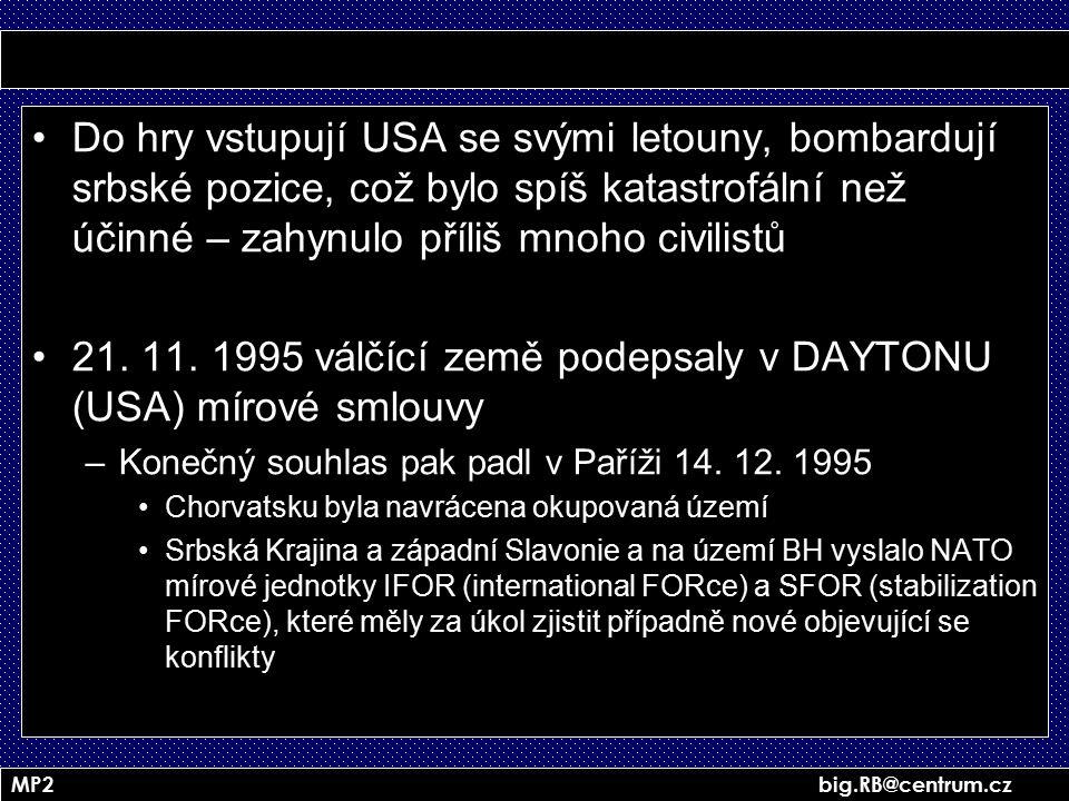 MP2 big.RB@centrum.cz Do hry vstupují USA se svými letouny, bombardují srbské pozice, což bylo spíš katastrofální než účinné – zahynulo příliš mnoho c