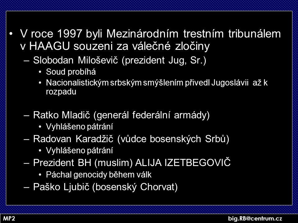 MP2 big.RB@centrum.cz V roce 1997 byli Mezinárodním trestním tribunálem v HAAGU souzeni za válečné zločiny –Slobodan Miloševič (prezident Jug, Sr.) So