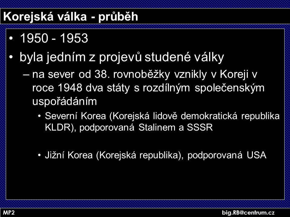 MP2 big.RB@centrum.cz Korejská válka - průběh 1950 - 1953 byla jedním z projevů studené války –na sever od 38. rovnoběžky vznikly v Koreji v roce 1948