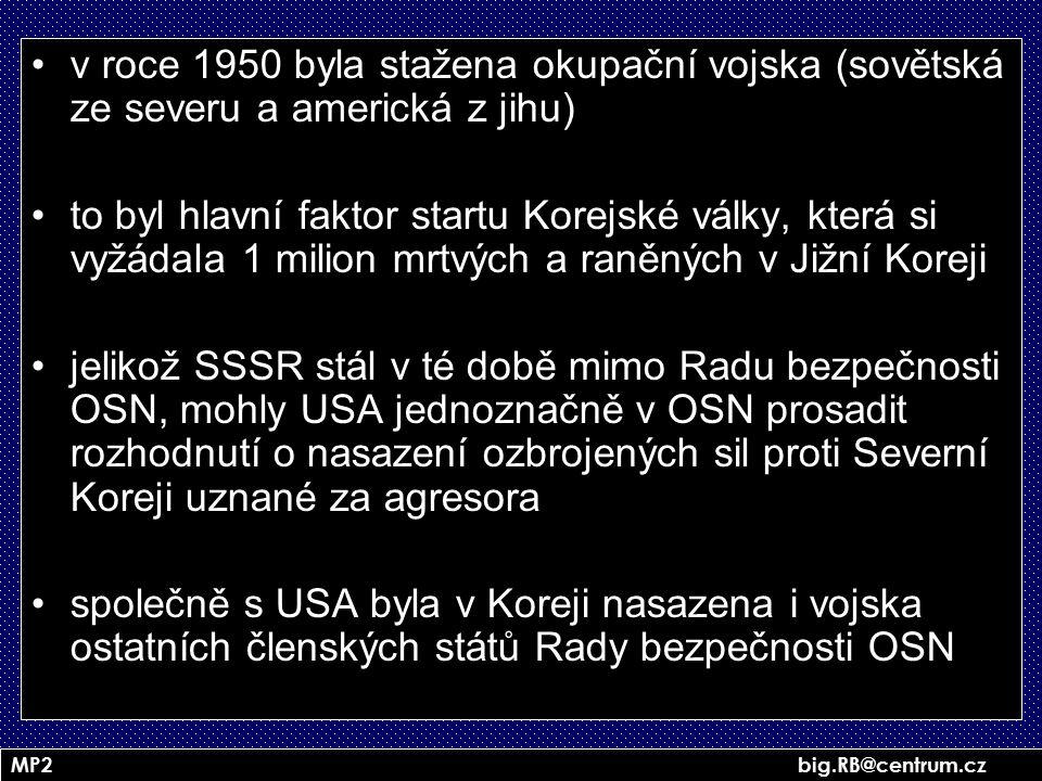 MP2 big.RB@centrum.cz v roce 1950 byla stažena okupační vojska (sovětská ze severu a americká z jihu) to byl hlavní faktor startu Korejské války, kter