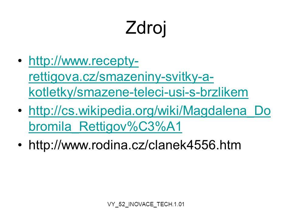 VY_52_INOVACE_TECH.1.01 Zdroj http://www.recepty- rettigova.cz/smazeniny-svitky-a- kotletky/smazene-teleci-usi-s-brzlikemhttp://www.recepty- rettigova