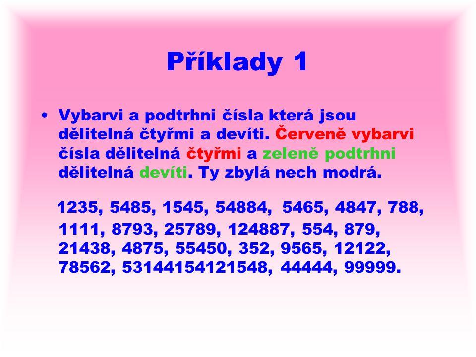 Příklady 1 Vybarvi a podtrhni čísla která jsou dělitelná čtyřmi a devíti. Červeně vybarvi čísla dělitelná čtyřmi a zeleně podtrhni dělitelná devíti. T