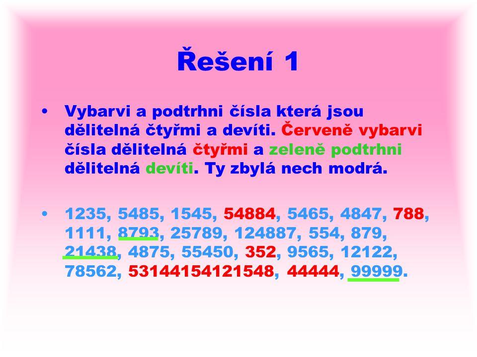 Řešení 1 Vybarvi a podtrhni čísla která jsou dělitelná čtyřmi a devíti. Červeně vybarvi čísla dělitelná čtyřmi a zeleně podtrhni dělitelná devíti. Ty