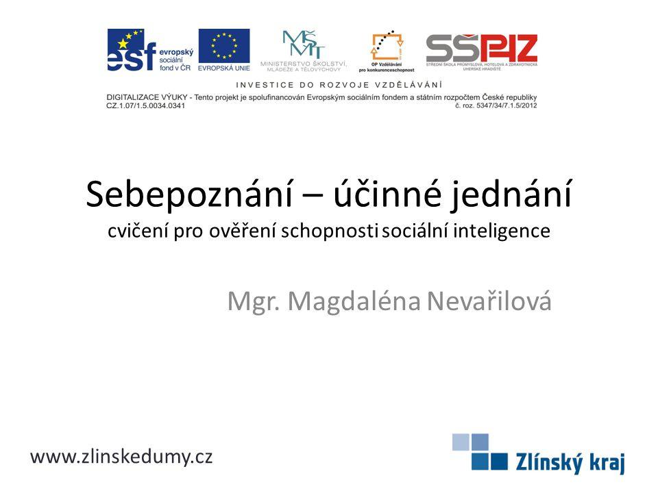 Sebepoznání – účinné jednání cvičení pro ověření schopnosti sociální inteligence Mgr. Magdaléna Nevařilová www.zlinskedumy.cz