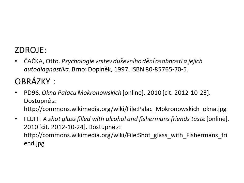 ZDROJE: ČAČKA, Otto. Psychologie vrstev duševního dění osobnosti a jejich autodiagnostika. Brno: Doplněk, 1997. ISBN 80-85765-70-5. OBRÁZKY : PD96. Ok