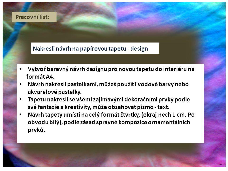 ©c.zuk Pracovní list: Nakresli návrh na papírovou tapetu - design Vytvoř barevný návrh designu pro novou tapetu do interiéru na formát A4.