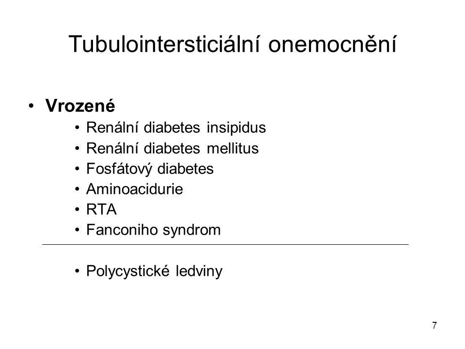 7 Tubulointersticiální onemocnění Vrozené Renální diabetes insipidus Renální diabetes mellitus Fosfátový diabetes Aminoacidurie RTA Fanconiho syndrom
