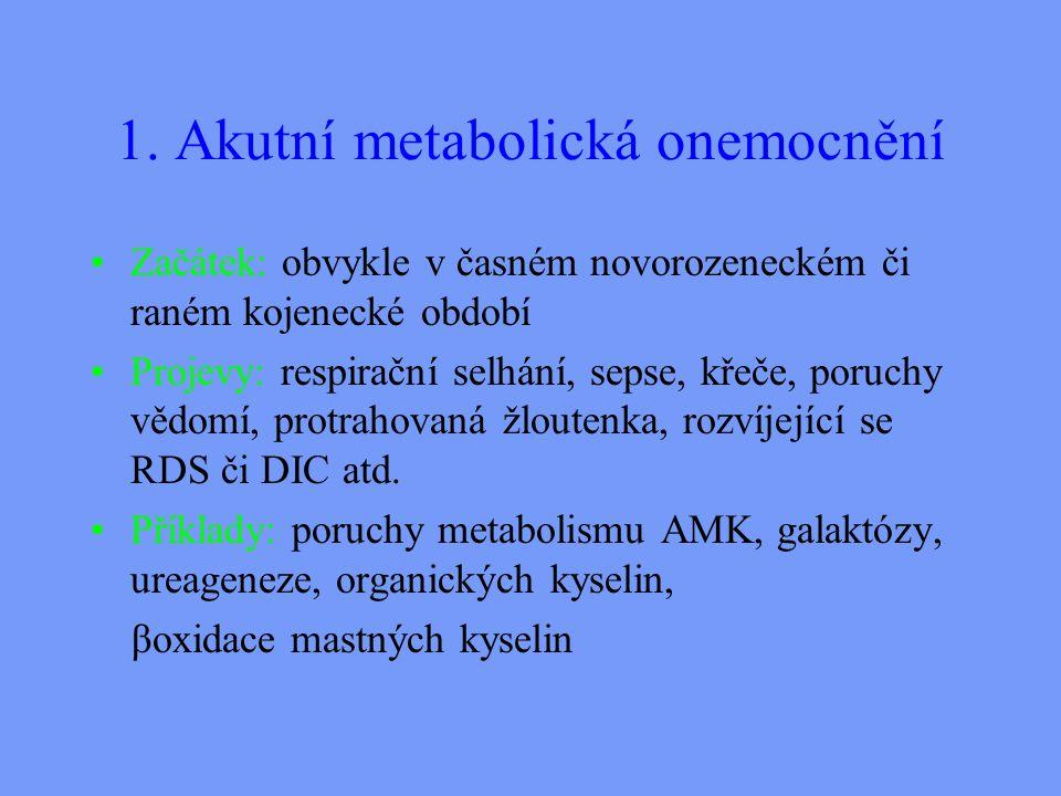 1. Akutní metabolická onemocnění Začátek: obvykle v časném novorozeneckém či raném kojenecké období Projevy: respirační selhání, sepse, křeče, poruchy