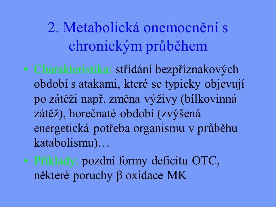 2. Metabolická onemocnění s chronickým průběhem Charakteristika: střídání bezpříznakových období s atakami, které se typicky objevují po zátěži např.