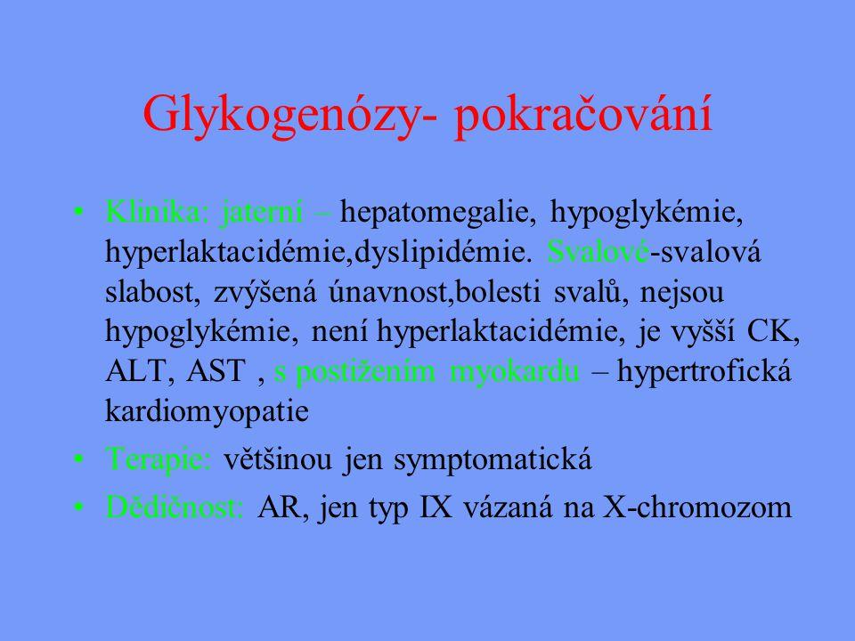 Glykogenózy- pokračování Klinika: jaterní – hepatomegalie, hypoglykémie, hyperlaktacidémie,dyslipidémie.