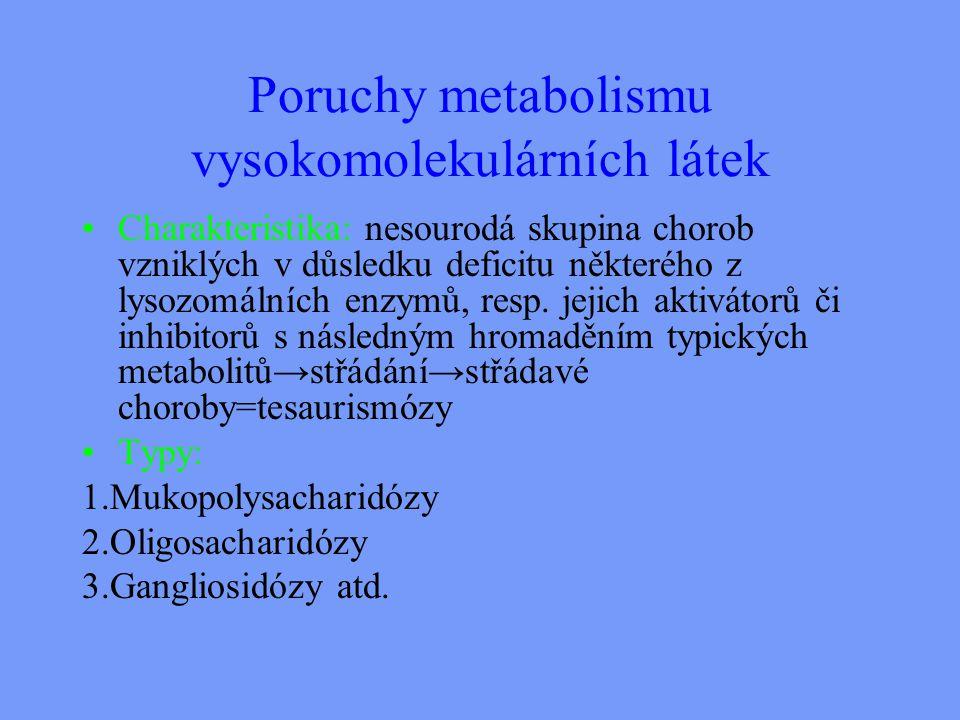 Poruchy metabolismu vysokomolekulárních látek Charakteristika: nesourodá skupina chorob vzniklých v důsledku deficitu některého z lysozomálních enzymů, resp.