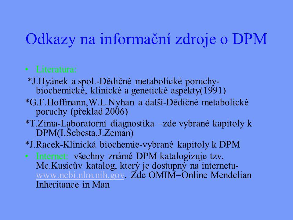Odkazy na informační zdroje o DPM Literatura: *J.Hyánek a spol.-Dědičné metabolické poruchy- biochemické, klinické a genetické aspekty(1991) *G.F.Hoffmann,W.L.Nyhan a další-Dědičné metabolické poruchy (překlad 2006) *T.Zima-Laboratorní diagnostika –zde vybrané kapitoly k DPM(I.Šebesta,J.Zeman) *J.Racek-Klinická biochemie-vybrané kapitoly k DPM Internet: všechny známé DPM katalogizuje tzv.