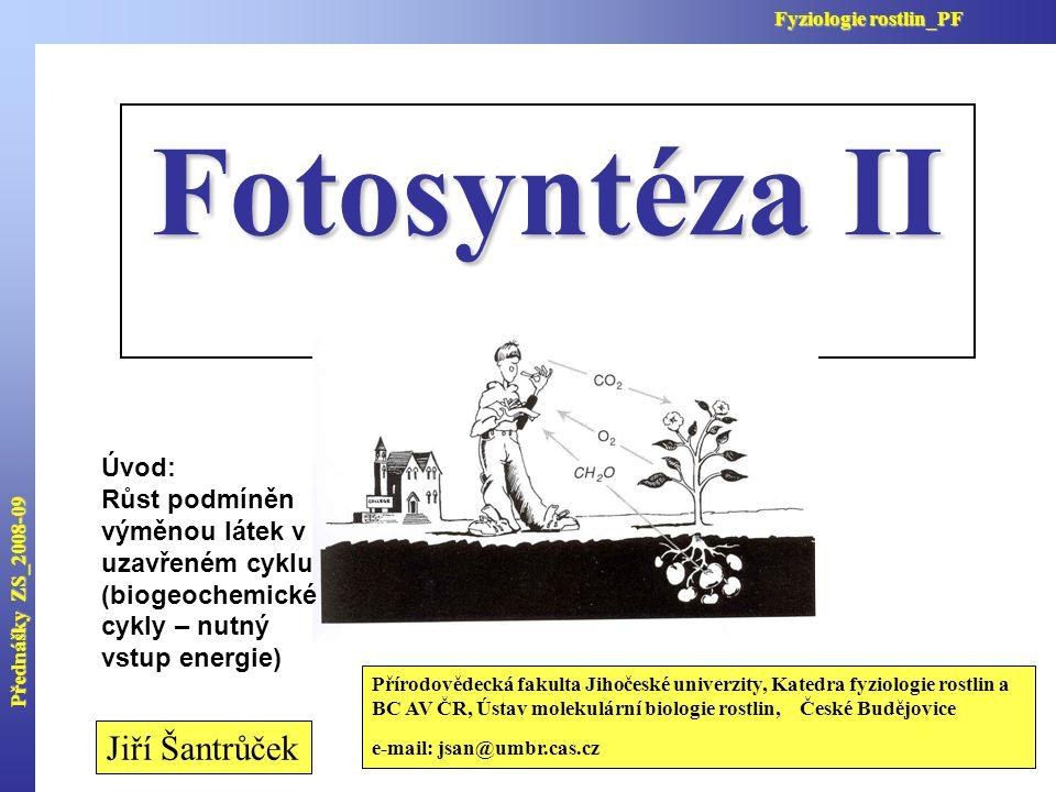 Přednášky ZS_2008-09 Fyziologie rostlin_PF Fotosyntéza II Jiří Šantrůček Přírodovědecká fakulta Jihočeské univerzity, Katedra fyziologie rostlin a BC