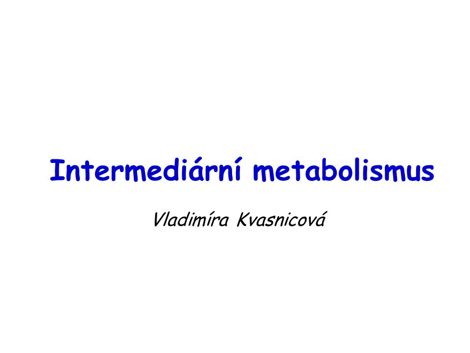 Intermediární metabolismus Vladimíra Kvasnicová
