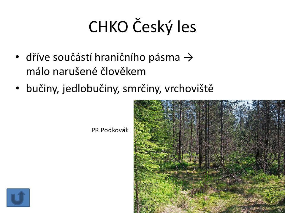 CHKO Český les dříve součástí hraničního pásma → málo narušené člověkem bučiny, jedlobučiny, smrčiny, vrchoviště PR Podkovák 17.