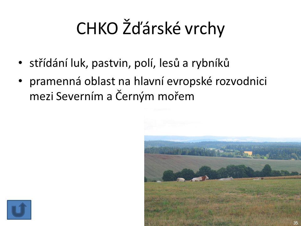 CHKO Žďárské vrchy střídání luk, pastvin, polí, lesů a rybníků pramenná oblast na hlavní evropské rozvodnici mezi Severním a Černým mořem 35.