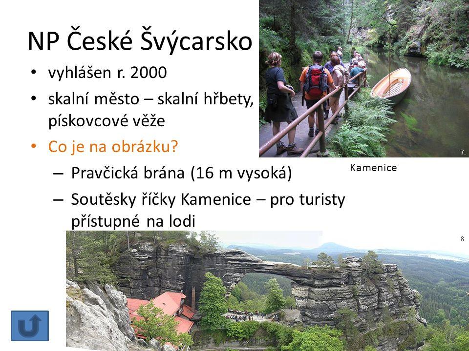 NP České Švýcarsko vyhlášen r. 2000 skalní město – skalní hřbety, pískovcové věže Co je na obrázku? – Pravčická brána (16 m vysoká) – Soutěsky říčky K