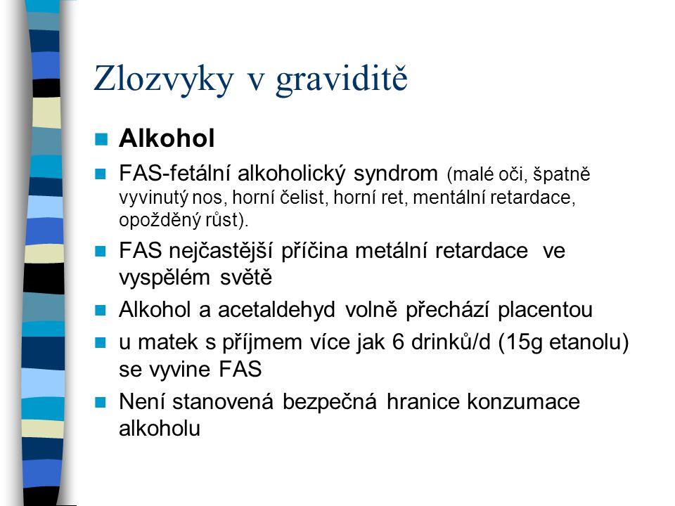 Zlozvyky v graviditě Alkohol FAS-fetální alkoholický syndrom (malé oči, špatně vyvinutý nos, horní čelist, horní ret, mentální retardace, opožděný růs