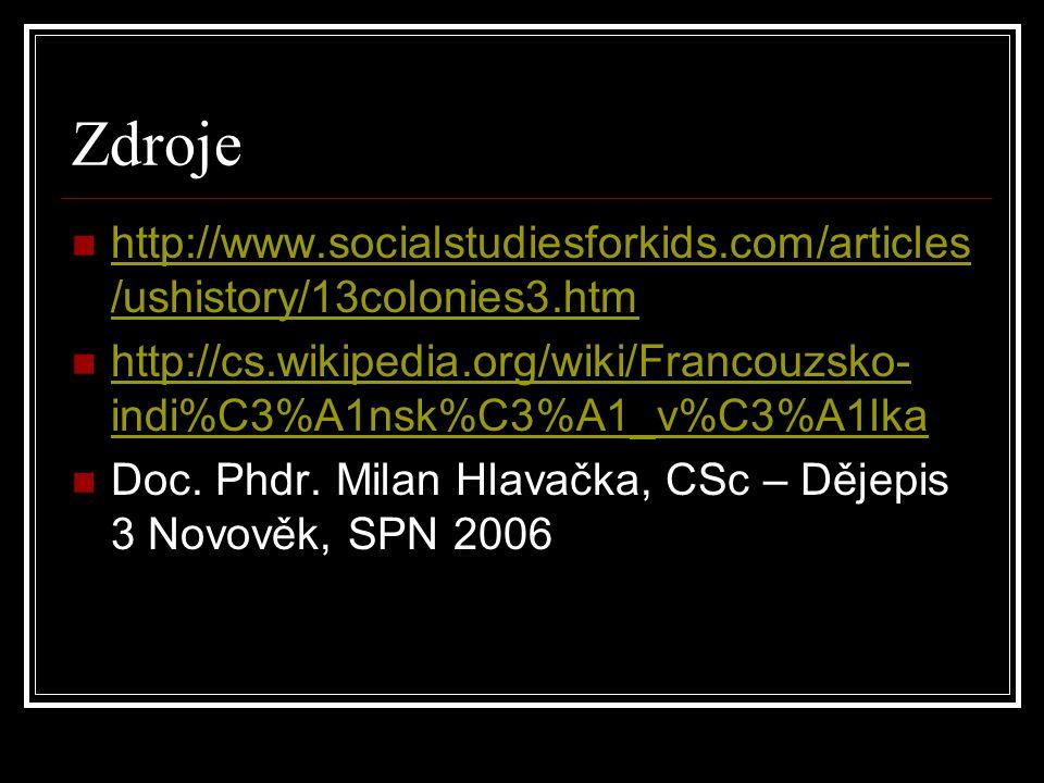 Zdroje http://www.socialstudiesforkids.com/articles /ushistory/13colonies3.htm http://www.socialstudiesforkids.com/articles /ushistory/13colonies3.htm