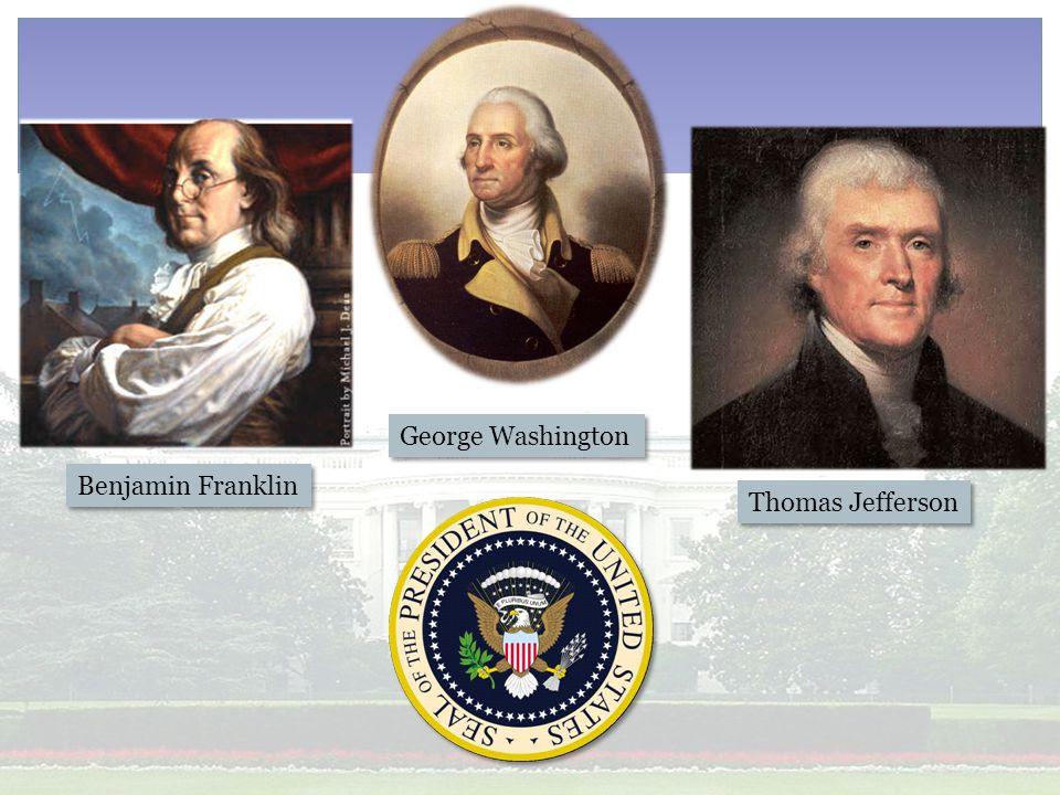 Benjamin Franklin George Washington Thomas Jefferson