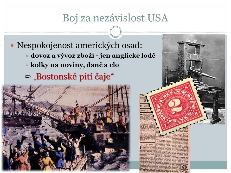 """Boj za nezávislost USA Nespokojenost amerických osad:  dovoz a vývoz zboží - jen anglické lodě  kolky na noviny, daně a clo """" Bostonské pití čaje"""" """