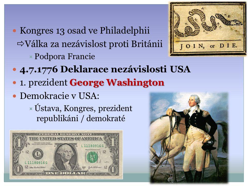 Kongres 13 osad ve Philadelphii  Válka za nezávislost proti Británii  Podpora Francie 4.7.1776 Deklarace nezávislosti USA George Washington 1. prezi
