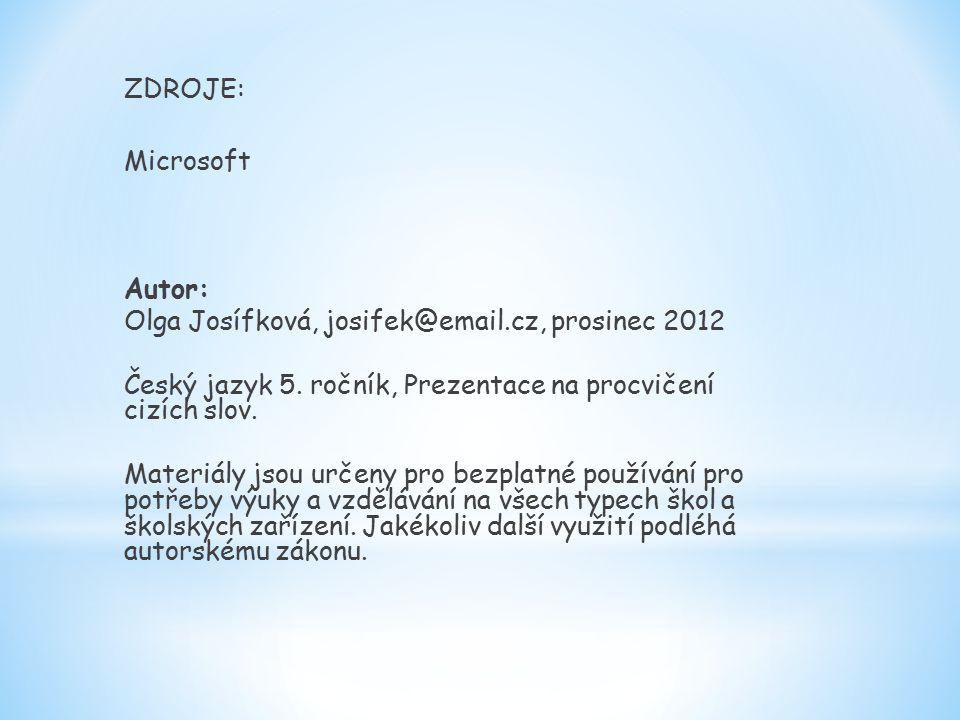 ZDROJE: Microsoft Autor: Olga Josífková, josifek@email.cz, prosinec 2012 Český jazyk 5.