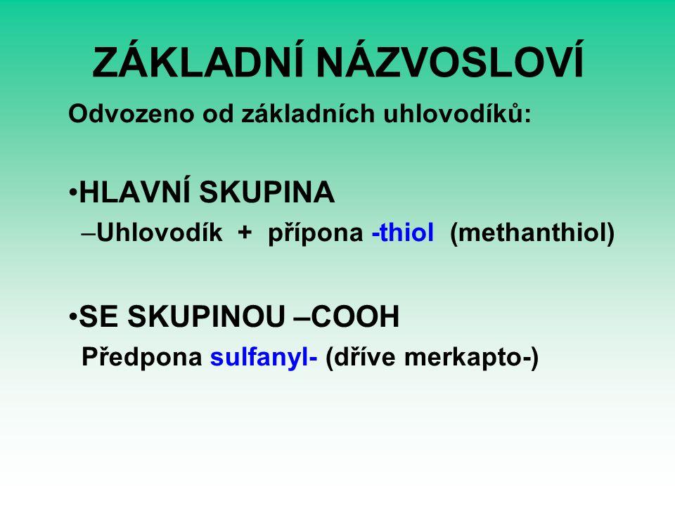 ZÁKLADNÍ NÁZVOSLOVÍ Odvozeno od základních uhlovodíků: HLAVNÍ SKUPINA –Uhlovodík + přípona -thiol (methanthiol) SE SKUPINOU –COOH Předpona sulfanyl- (dříve merkapto-)