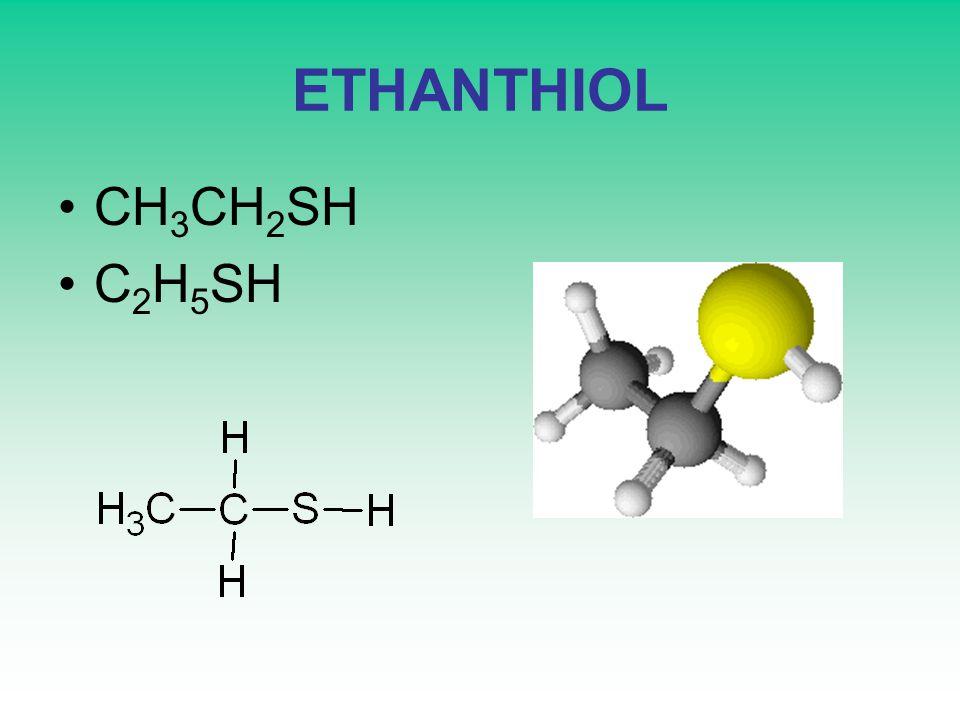ETHANTHIOL CH 3 CH 2 SH C 2 H 5 SH