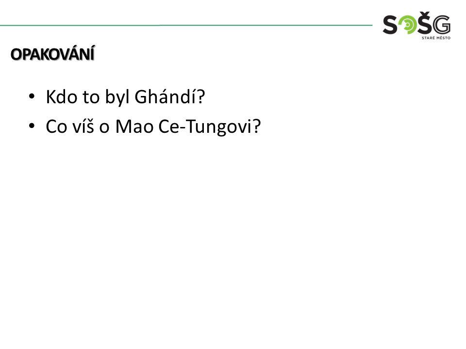 Kdo to byl Ghándí Co víš o Mao Ce-Tungovi OPAKOVÁNÍ