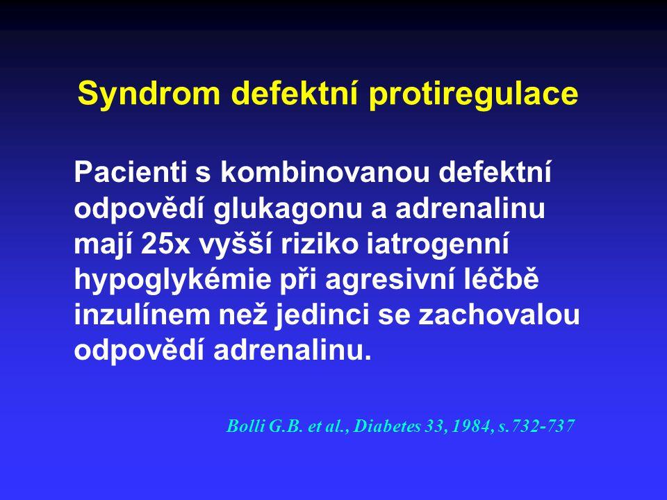 Syndrom defektní protiregulace Pacienti s kombinovanou defektní odpovědí glukagonu a adrenalinu mají 25x vyšší riziko iatrogenní hypoglykémie při agresivní léčbě inzulínem než jedinci se zachovalou odpovědí adrenalinu.