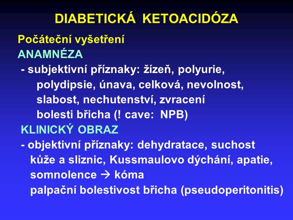 DIABETICKÁ KETOACIDÓZA Počáteční vyšetření ANAMNÉZA - subjektivní příznaky: žízeň, polyurie, polydipsie, únava, celková, nevolnost, slabost, nechutenství, zvracení bolesti břicha (.