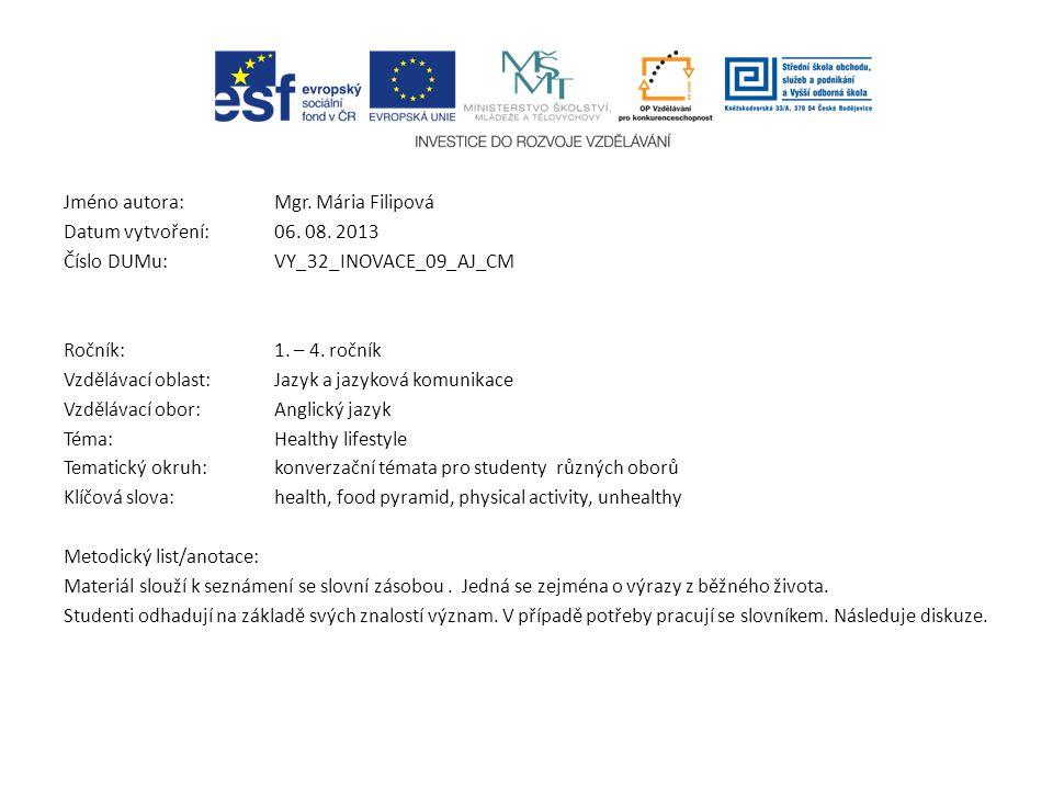 Jméno autora: Mgr. Mária Filipová Datum vytvoření:06. 08. 2013 Číslo DUMu: VY_32_INOVACE_09_AJ_CM Ročník: 1. – 4. ročník Vzdělávací oblast:Jazyk a jaz