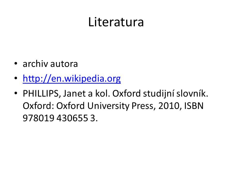 Literatura archiv autora http://en.wikipedia.org http://en.wikipedia.org PHILLIPS, Janet a kol. Oxford studijní slovník. Oxford: Oxford University Pre
