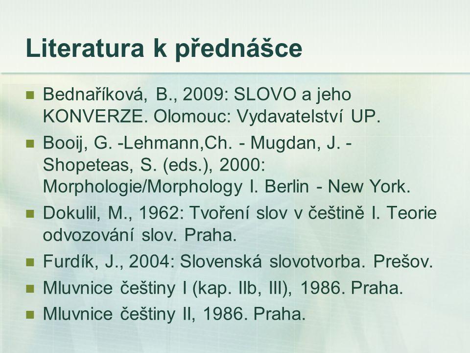Literatura k přednášce Bednaříková, B., 2009: SLOVO a jeho KONVERZE.