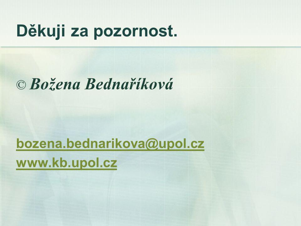 Děkuji za pozornost. © Božena Bednaříková bozena.bednarikova@upol.cz www.kb.upol.cz