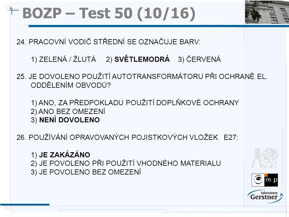 Department of Cybernetics, Czech Technical University BOZP – Test 50 (10/16) 24. PRACOVNÍ VODIČ STŘEDNÍ SE OZNAČUJE BARV: 1) ZELENÁ / ŽLUTÁ 2) SVĚTLEM